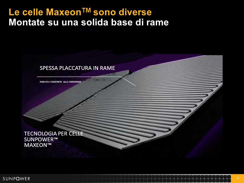 3 Le celle Maxeon TM sono diverse Montate su una solida base di rame SPESSA PLACCATURA IN RAME ROBUSTA E RESISTENTE ALLA CORROSIONE TECNOLOGIA PER CEL
