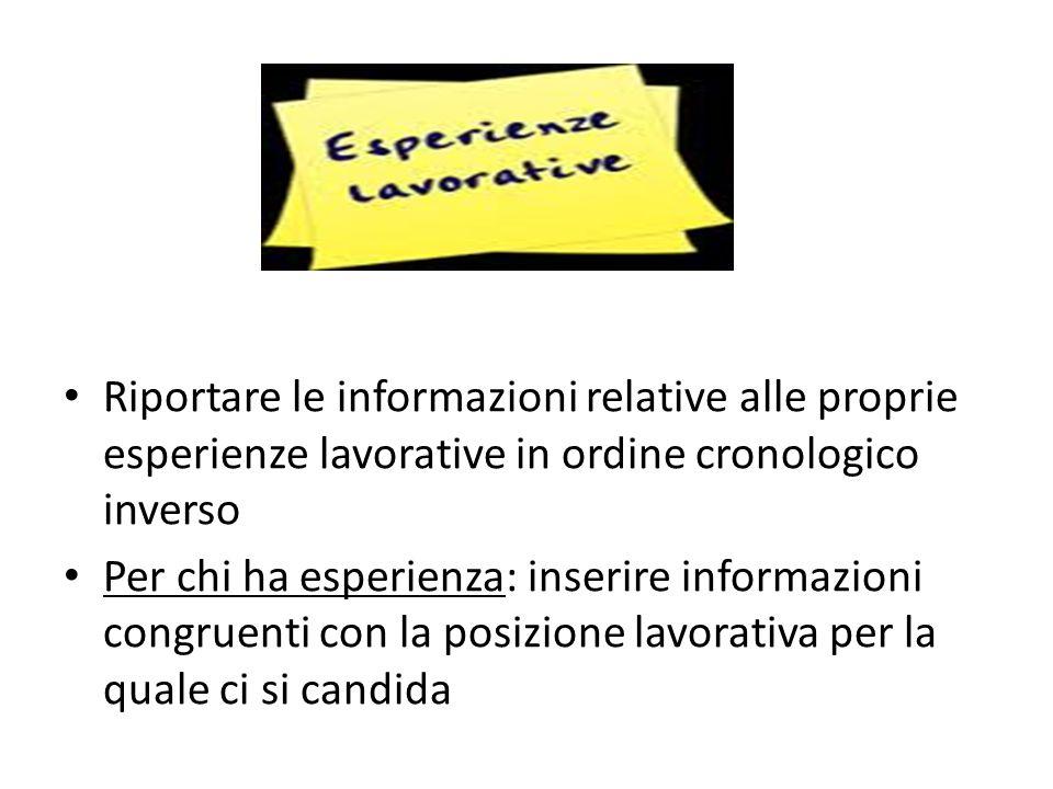 Riportare le informazioni relative alle proprie esperienze lavorative in ordine cronologico inverso Per chi ha esperienza: inserire informazioni congr