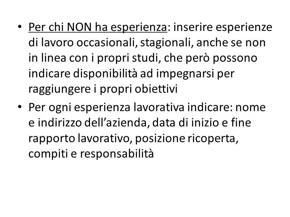 Per chi NON ha esperienza: inserire esperienze di lavoro occasionali, stagionali, anche se non in linea con i propri studi, che però possono indicare