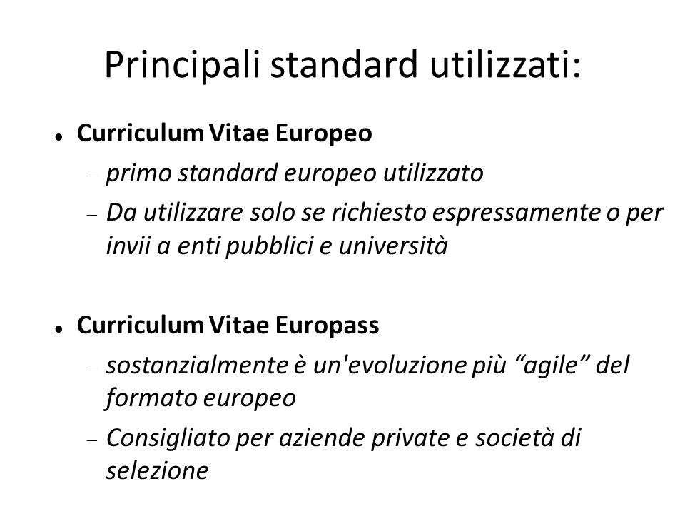 Principali standard utilizzati: Curriculum Vitae Europeo pprimo standard europeo utilizzato DDa utilizzare solo se richiesto espressamente o per i
