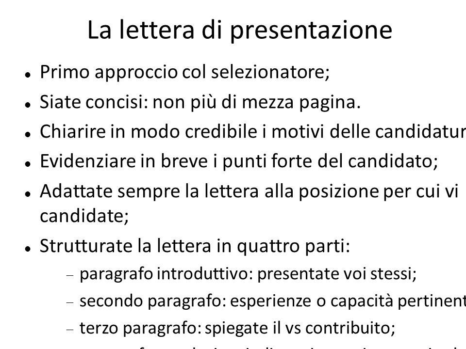 La lettera di presentazione Primo approccio col selezionatore; Siate concisi: non più di mezza pagina. Chiarire in modo credibile i motivi delle candi