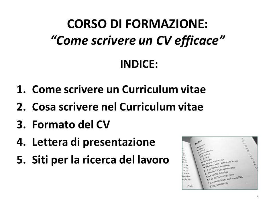 """CORSO DI FORMAZIONE: """"Come scrivere un CV efficace"""" 1.Come scrivere un Curriculum vitae 2.Cosa scrivere nel Curriculum vitae 3.Formato del CV 4.Letter"""