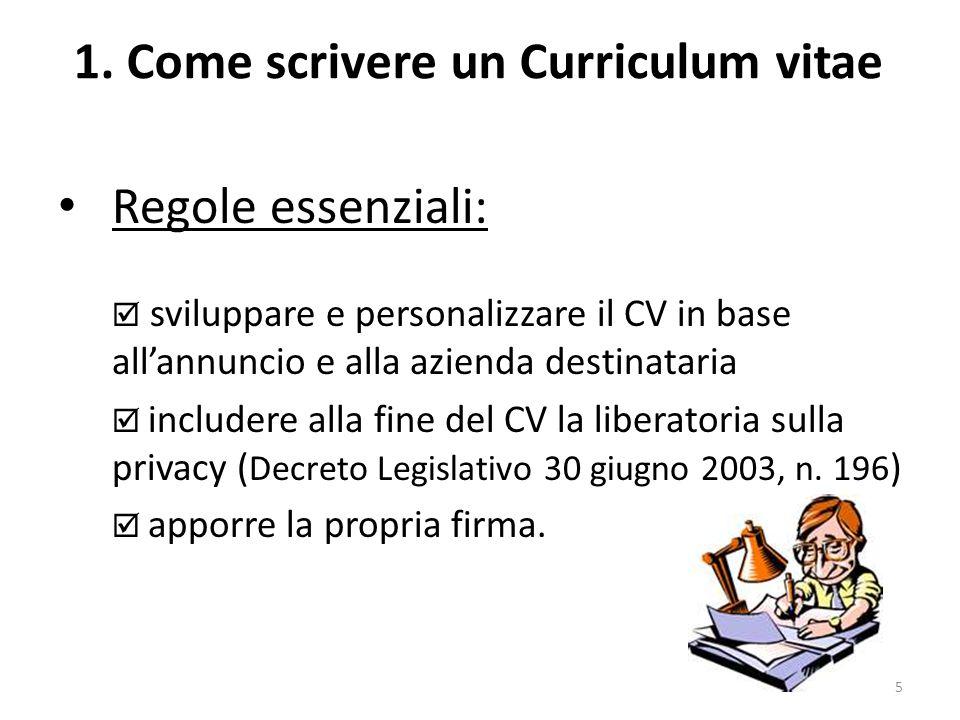 1. Come scrivere un Curriculum vitae Regole essenziali:  sviluppare e personalizzare il CV in base all'annuncio e alla azienda destinataria  include