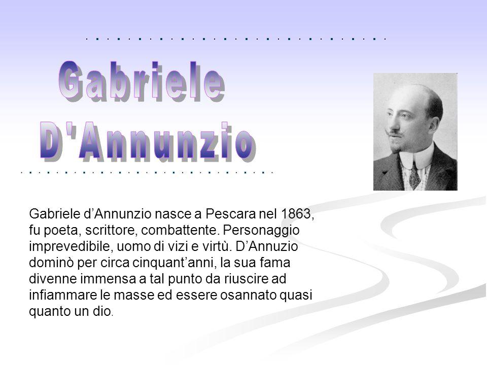 Gabriele d'Annunzio nasce a Pescara nel 1863, fu poeta, scrittore, combattente. Personaggio imprevedibile, uomo di vizi e virtù. D'Annuzio dominò per