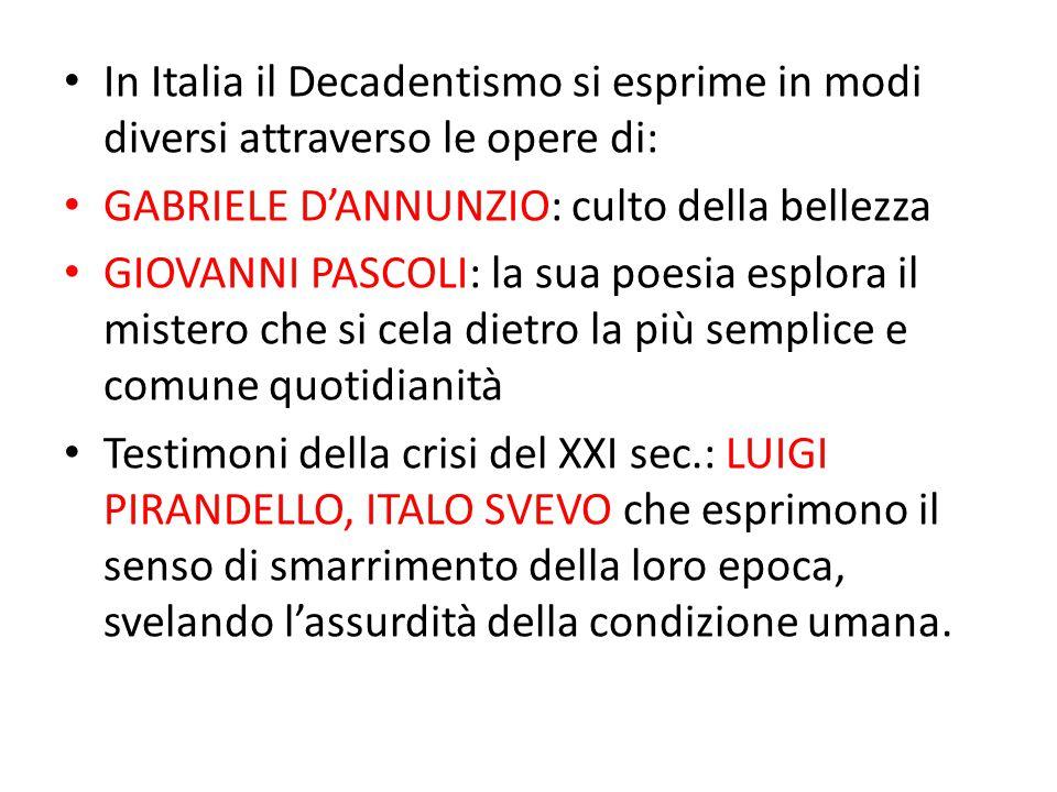 In Italia il Decadentismo si esprime in modi diversi attraverso le opere di: GABRIELE D'ANNUNZIO: culto della bellezza GIOVANNI PASCOLI: la sua poesia