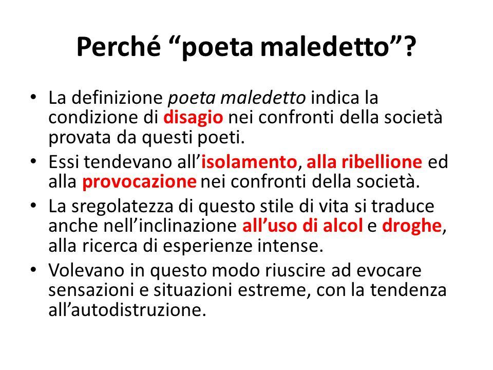 """Perché """"poeta maledetto""""? La definizione poeta maledetto indica la condizione di disagio nei confronti della società provata da questi poeti. Essi ten"""