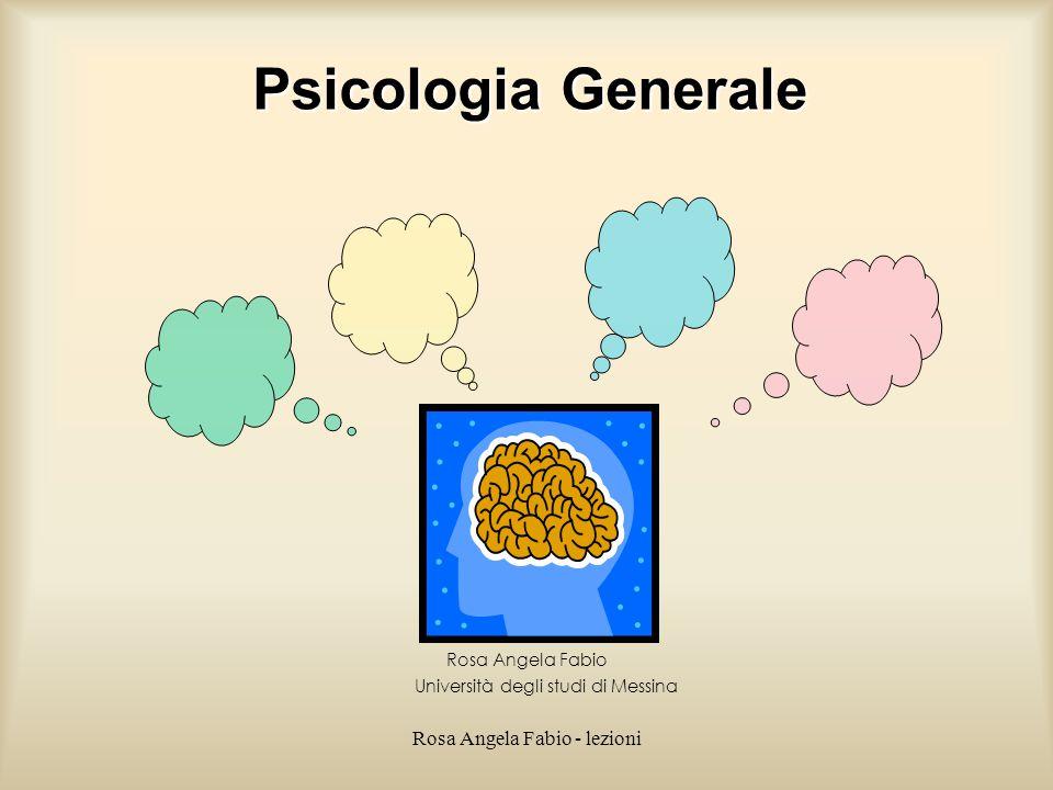 Rosa Angela Fabio - lezioni Rosa Angela Fabio Università degli studi di Messina Psicologia Generale
