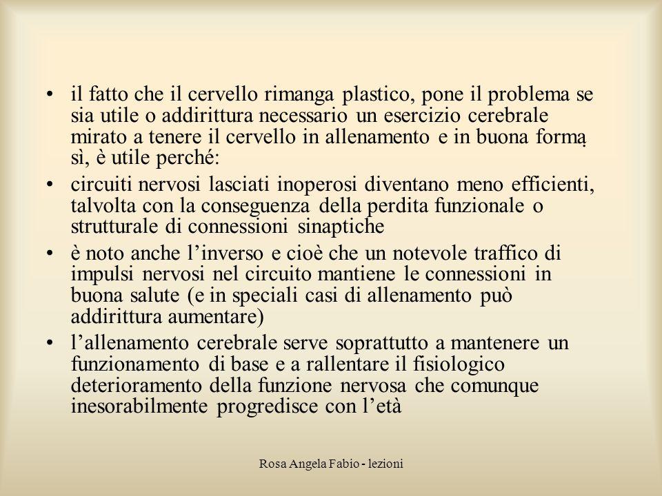 Rosa Angela Fabio - lezioni il fatto che il cervello rimanga plastico, pone il problema se sia utile o addirittura necessario un esercizio cerebrale m