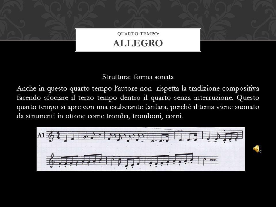 Struttura: forma sonata Anche in questo quarto tempo l'autore non rispetta la tradizione compositiva facendo sfociare il terzo tempo dentro il quarto