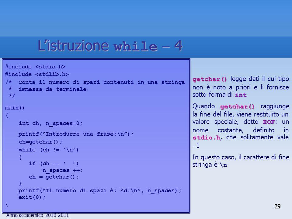 Anno accademico 2010-2011  include /* Conta il numero di spazi contenuti in una stringa * immessa da terminale */ main() { int ch, n_spaces  0; printf( Introdurre una frase:\n ); ch  getchar(); while (ch .
