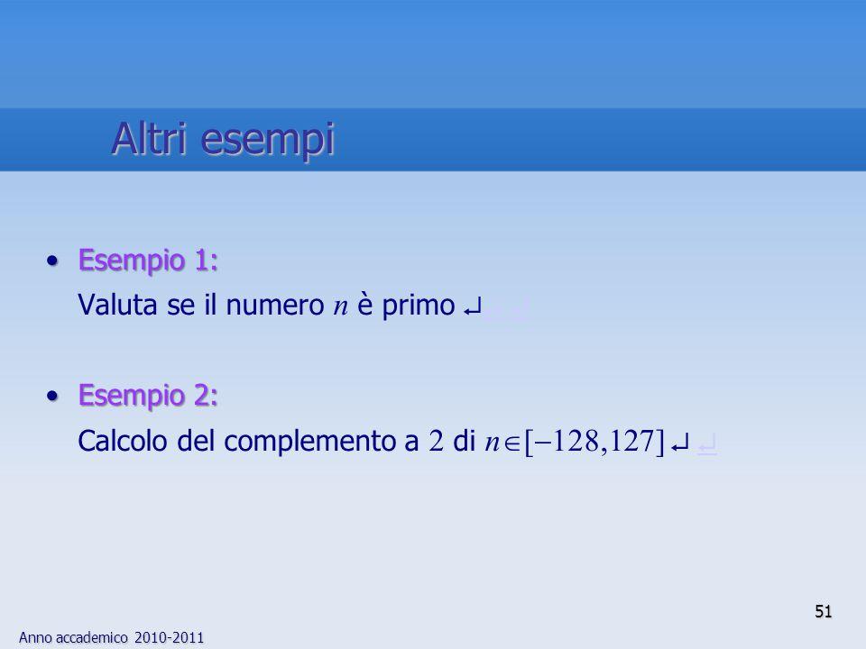 Anno accademico 2010-2011 Esempio 1:Esempio 1: Valuta se il numero n è primo   Esempio 2:Esempio 2: Calcolo del complemento a 2 di n  [  128,127]   51 Altri esempi