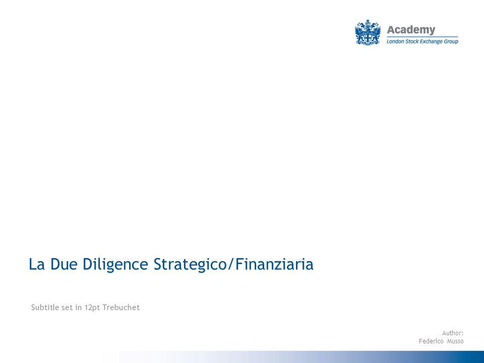 La Due Diligence Strategico/Finanziaria Subtitle set in 12pt Trebuchet Author: Federico Musso