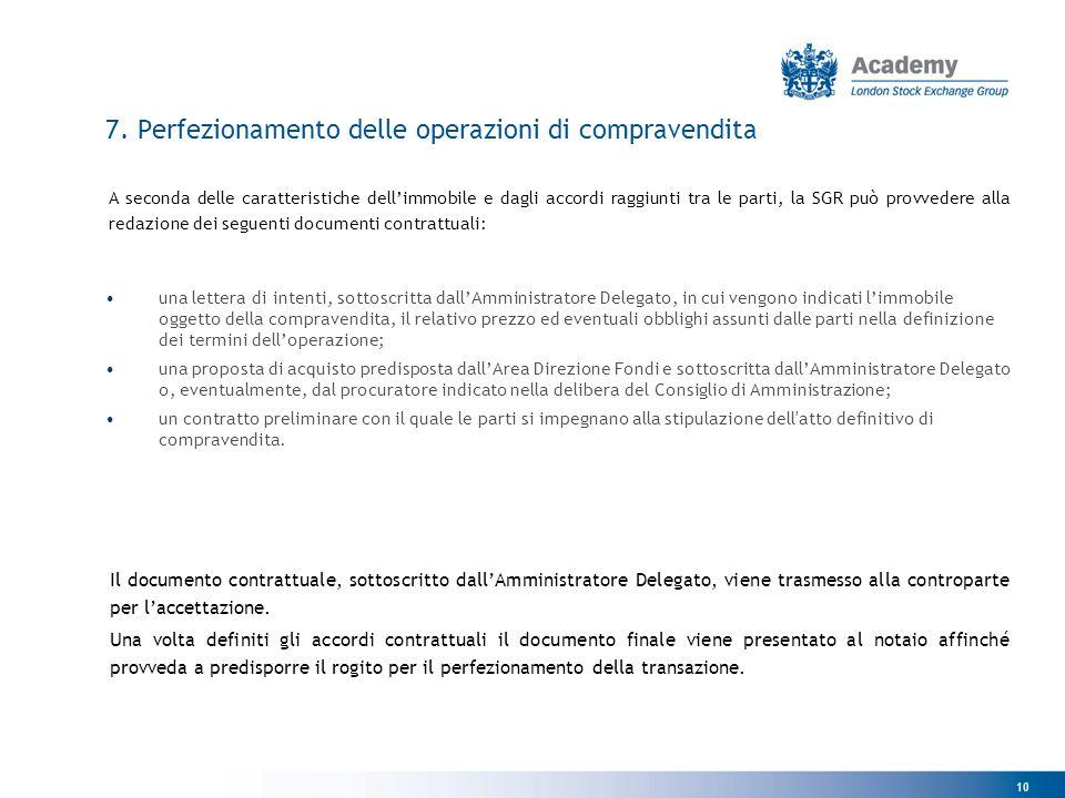 10 7. Perfezionamento delle operazioni di compravendita A seconda delle caratteristiche dell'immobile e dagli accordi raggiunti tra le parti, la SGR p