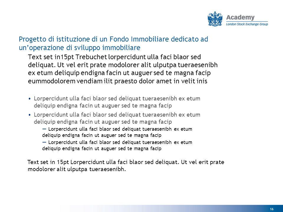 16 Progetto di istituzione di un Fondo Immobiliare dedicato ad un'operazione di sviluppo immobiliare Text set in15pt Trebuchet lorpercidunt ulla faci
