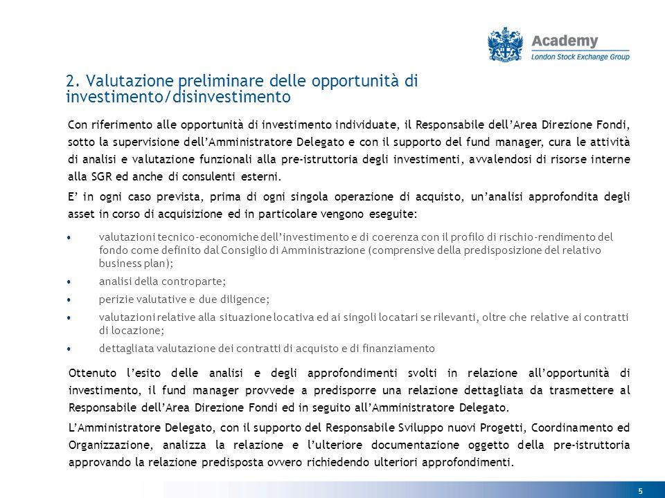 5 2. Valutazione preliminare delle opportunità di investimento/disinvestimento Con riferimento alle opportunità di investimento individuate, il Respon