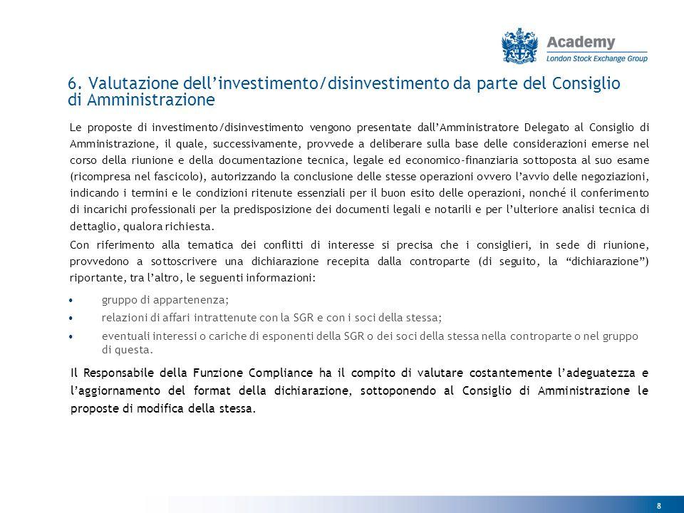 8 6. Valutazione dell'investimento/disinvestimento da parte del Consiglio di Amministrazione Le proposte di investimento/disinvestimento vengono prese