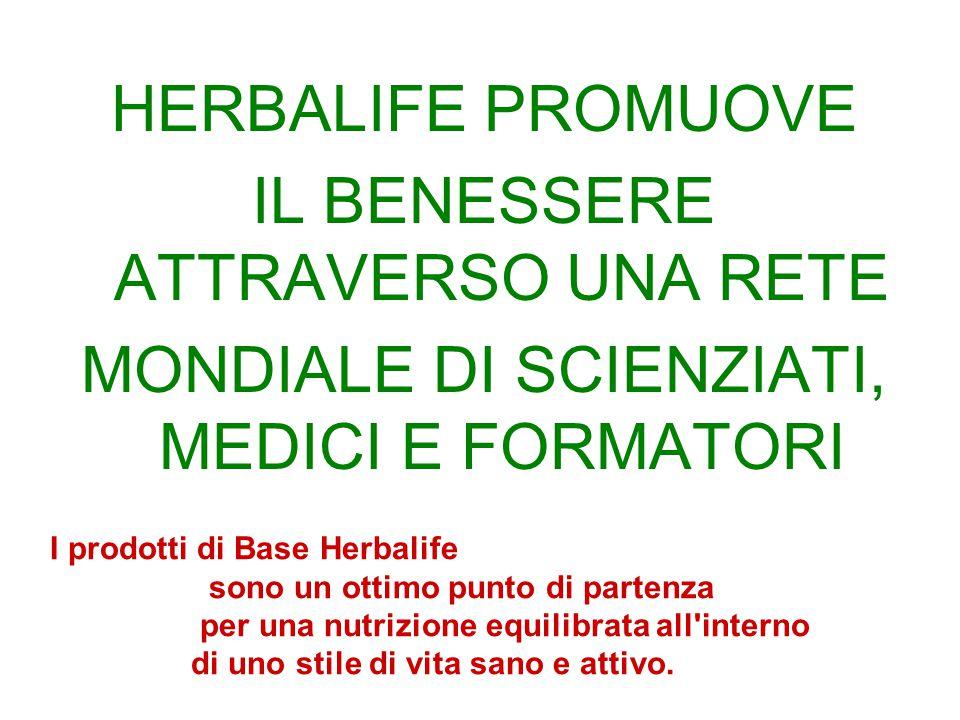 HERBALIFE PROMUOVE IL BENESSERE ATTRAVERSO UNA RETE MONDIALE DI SCIENZIATI, MEDICI E FORMATORI I prodotti di Base Herbalife sono un ottimo punto di pa