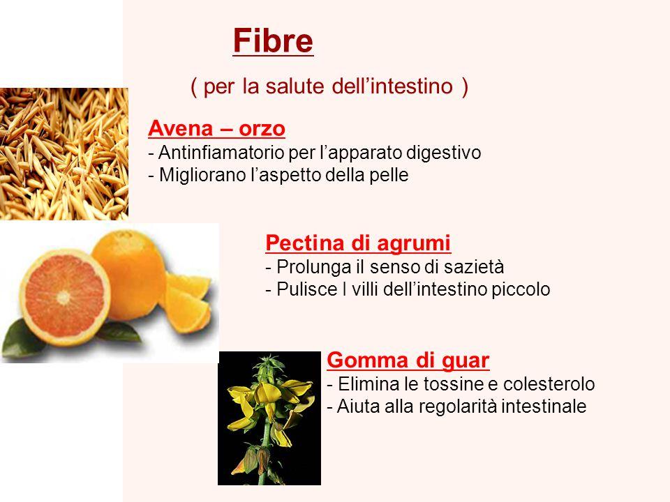Fibre ( per la salute dell'intestino ) Avena – orzo - Antinfiamatorio per l'apparato digestivo - Migliorano l'aspetto della pelle Pectina di agrumi -