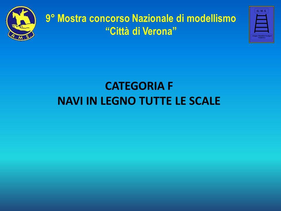CATEGORIA F NAVI IN LEGNO TUTTE LE SCALE 9° Mostra concorso Nazionale di modellismo Città di Verona