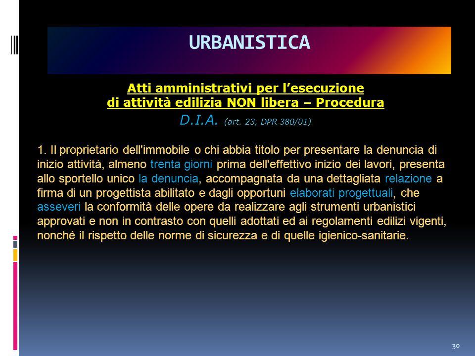 URBANISTICA 30 Atti amministrativi per l'esecuzione di attività edilizia NON libera – Procedura D.I.A.