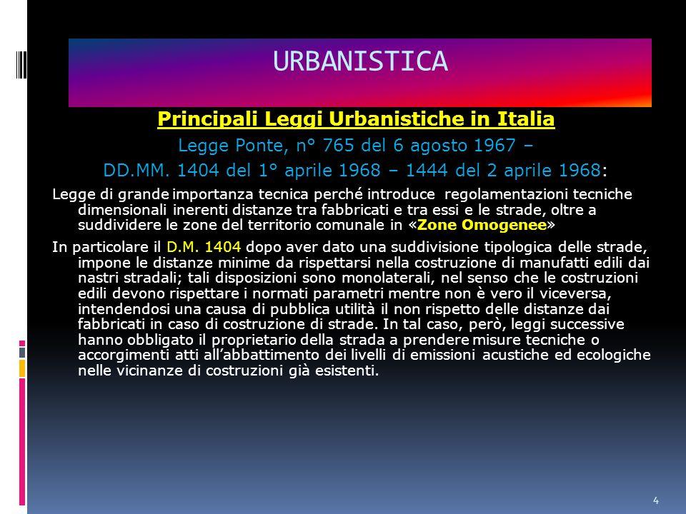 4 URBANISTICA Principali Leggi Urbanistiche in Italia Legge Ponte, n° 765 del 6 agosto 1967 – DD.MM.