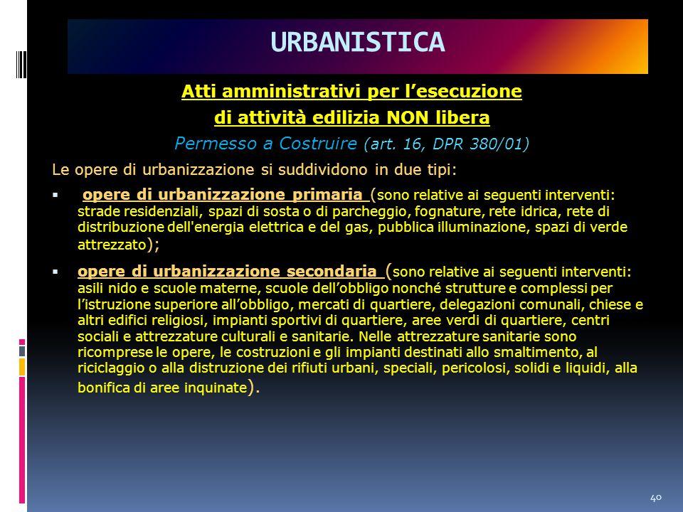 40 URBANISTICA Atti amministrativi per l'esecuzione di attività edilizia NON libera Permesso a Costruire (art.