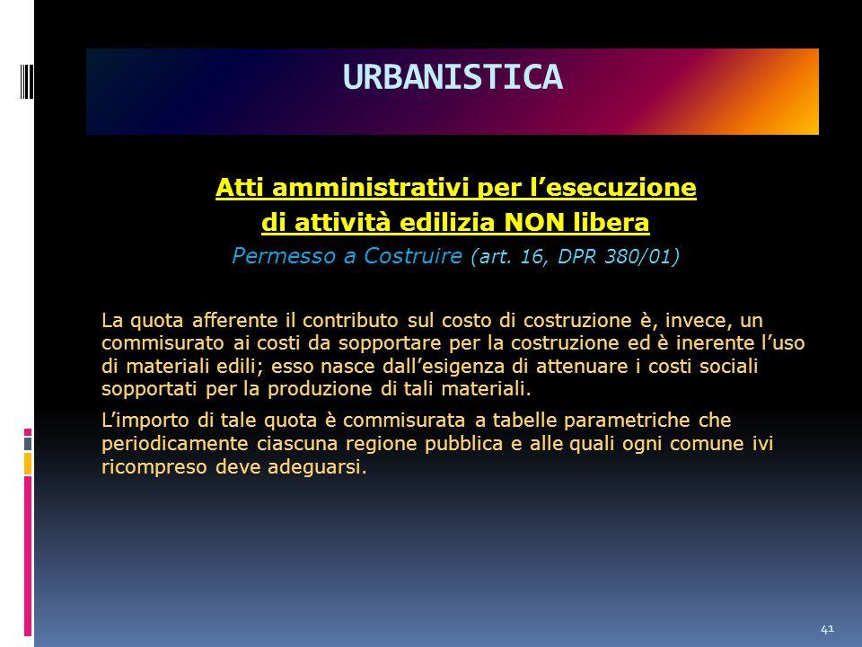 41 URBANISTICA Atti amministrativi per l'esecuzione di attività edilizia NON libera Permesso a Costruire (art.
