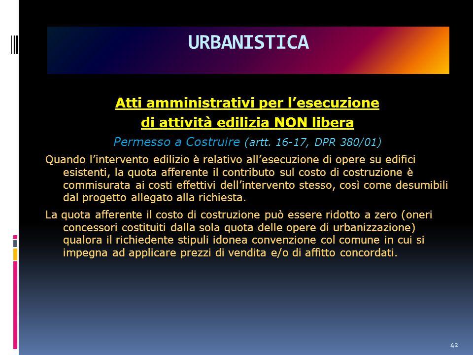 42 URBANISTICA Atti amministrativi per l'esecuzione di attività edilizia NON libera Permesso a Costruire (artt.