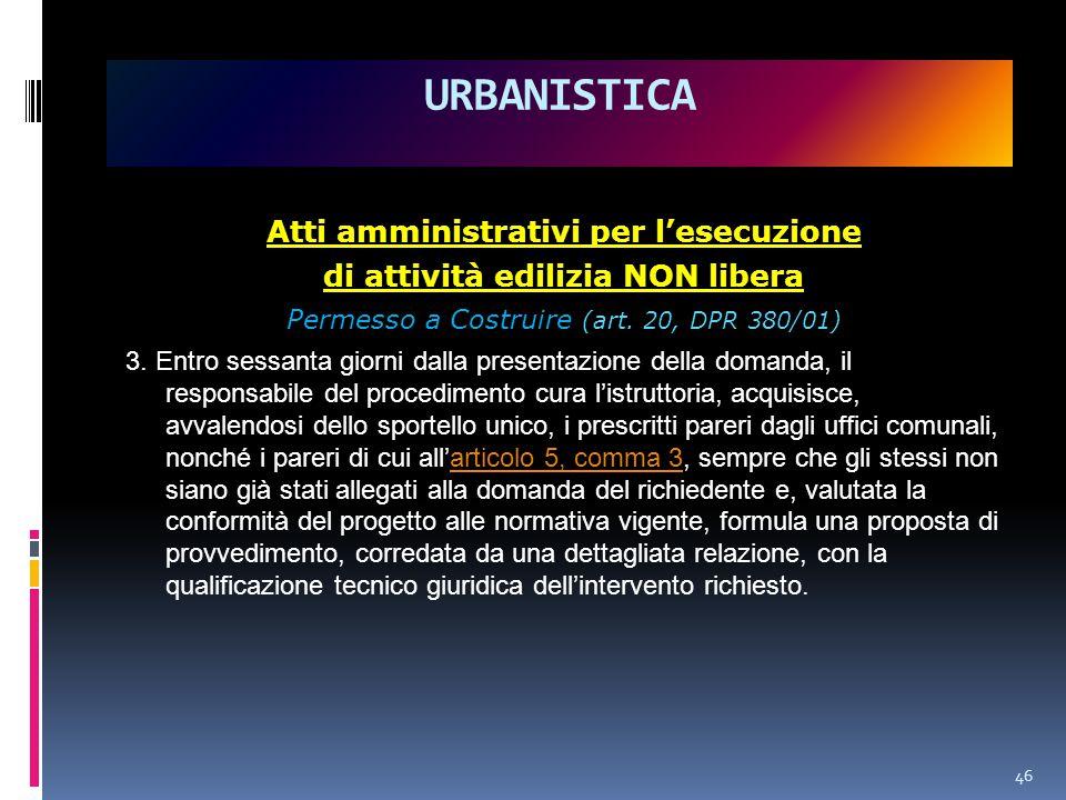 46 URBANISTICA Atti amministrativi per l'esecuzione di attività edilizia NON libera Permesso a Costruire (art.