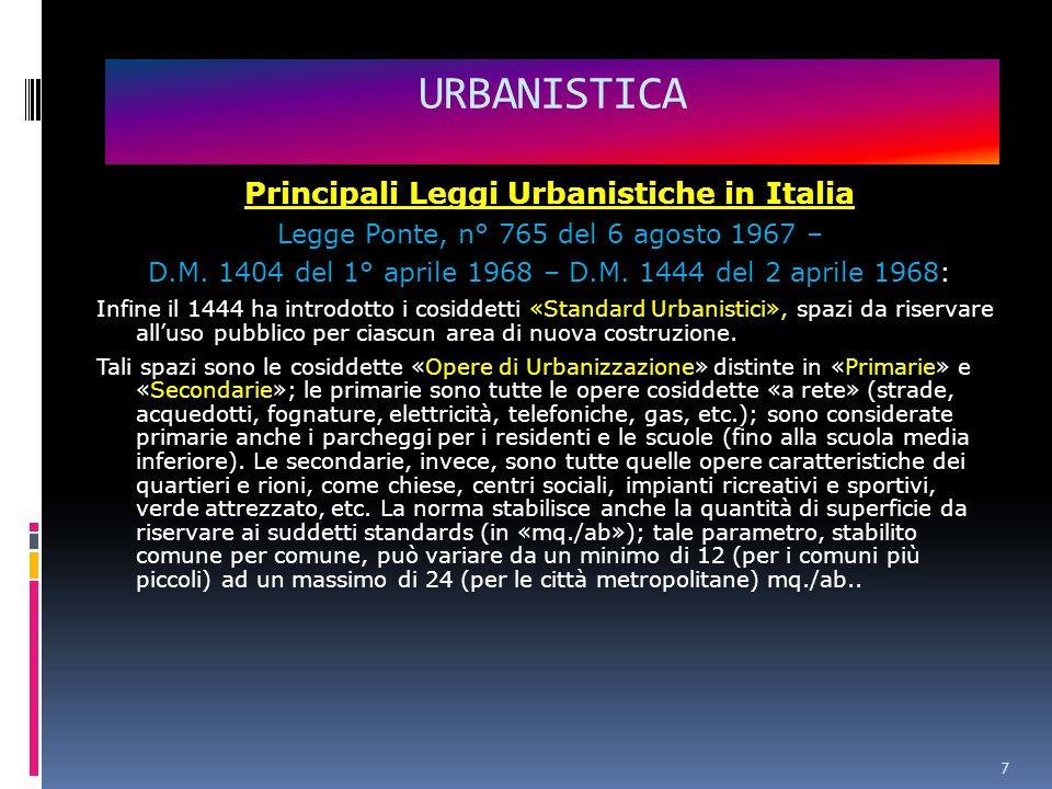 7 URBANISTICA Principali Leggi Urbanistiche in Italia Legge Ponte, n° 765 del 6 agosto 1967 – D.M.