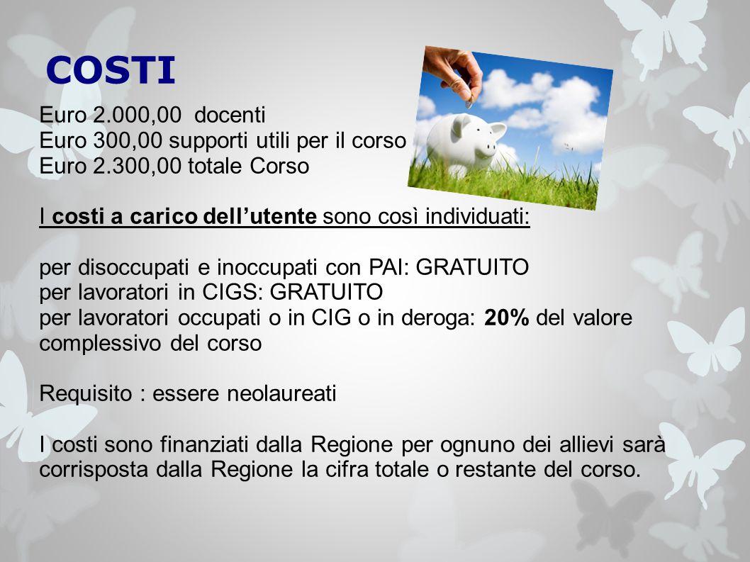COSTI Euro 2.000,00 docenti Euro 300,00 supporti utili per il corso Euro 2.300,00 totale Corso I costi a carico dell'utente sono così individuati: per