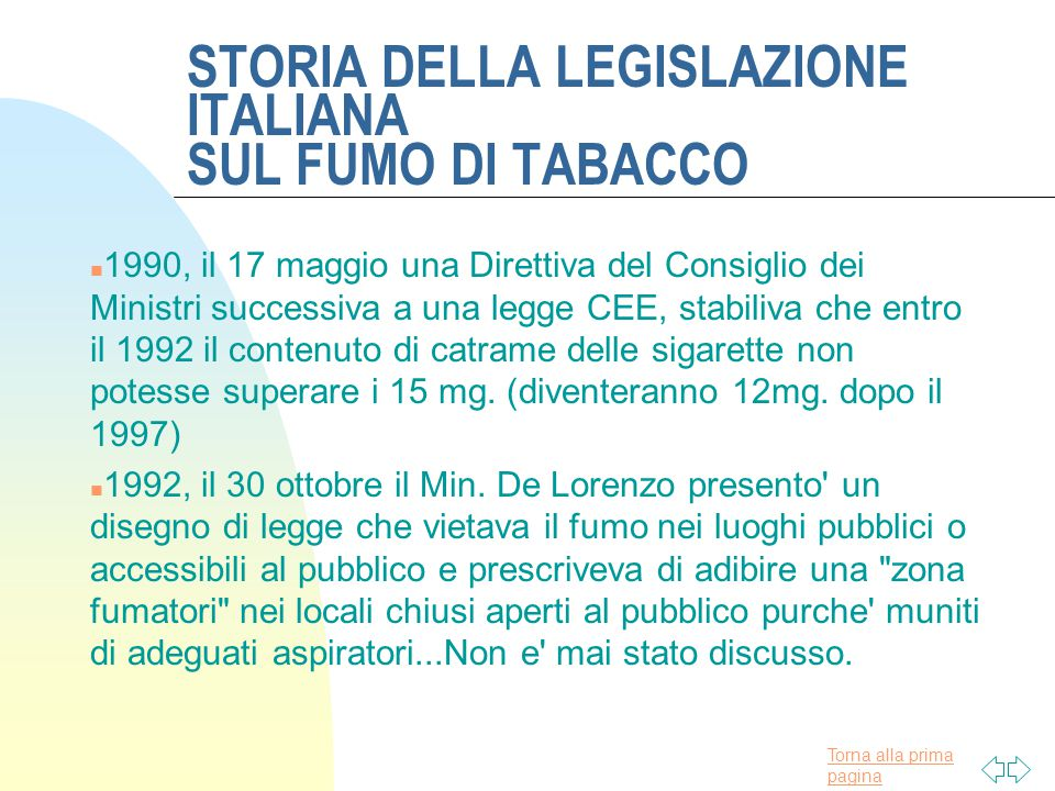 Torna alla prima pagina STORIA DELLA LEGISLAZIONE ITALIANA SUL FUMO DI TABACCO n 1975, legge 584 dell 11 novembre, vieta il fumo nei nei luoghi pubblici.