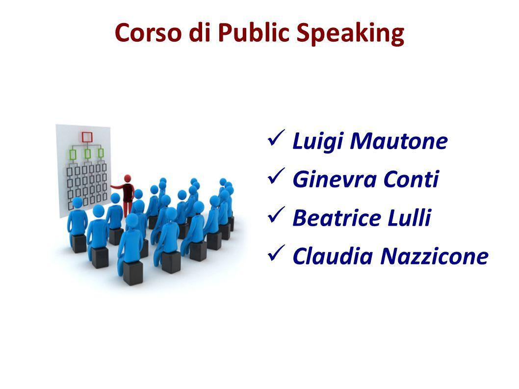 Corso di Public Speaking Luigi Mautone Ginevra Conti Beatrice Lulli Claudia Nazzicone