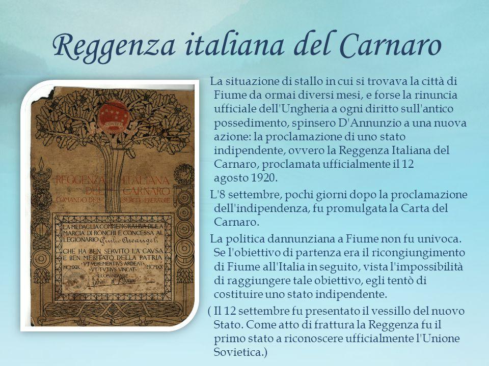 Reggenza italiana del Carnaro La situazione di stallo in cui si trovava la città di Fiume da ormai diversi mesi, e forse la rinuncia ufficiale dell'Un