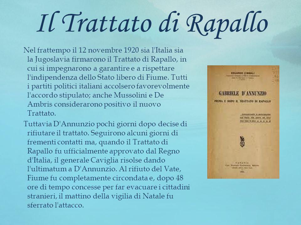 Il Trattato di Rapallo Nel frattempo il 12 novembre 1920 sia l'Italia sia la Jugoslavia firmarono il Trattato di Rapallo, in cui si impegnarono a gara