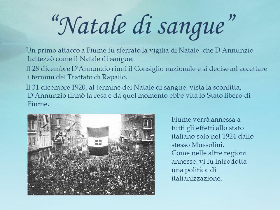 """""""Natale di sangue"""" Un primo attacco a Fiume fu sferrato la vigilia di Natale, che D'Annunzio battezzò come il Natale di sangue. Il 28 dicembre D'Annun"""