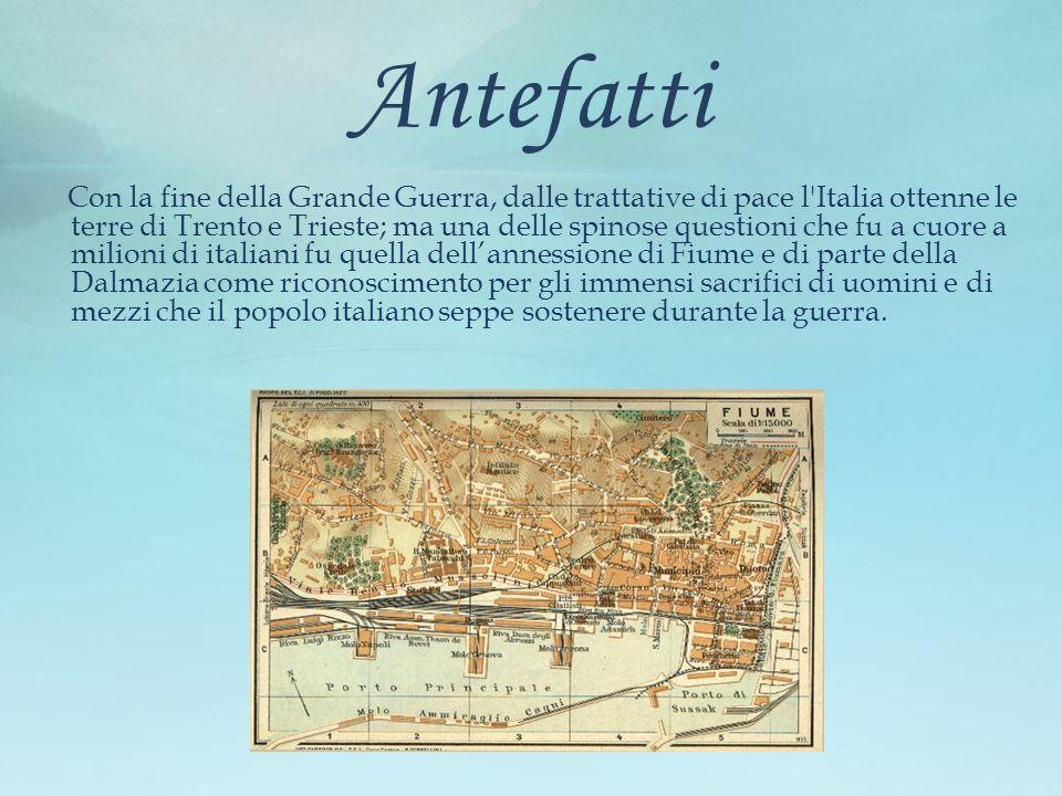 Antefatti Con la fine della Grande Guerra, dalle trattative di pace l'Italia ottenne le terre di Trento e Trieste; ma una delle spinose questioni che
