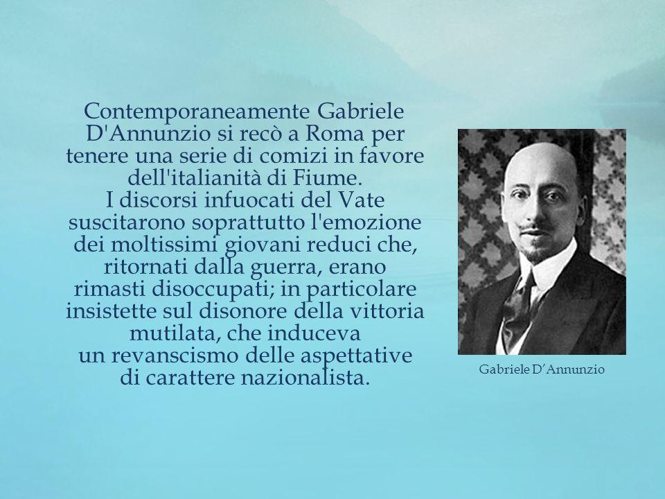 Contemporaneamente Gabriele D'Annunzio si recò a Roma per tenere una serie di comizi in favore dell'italianità di Fiume. I discorsi infuocati del Vate