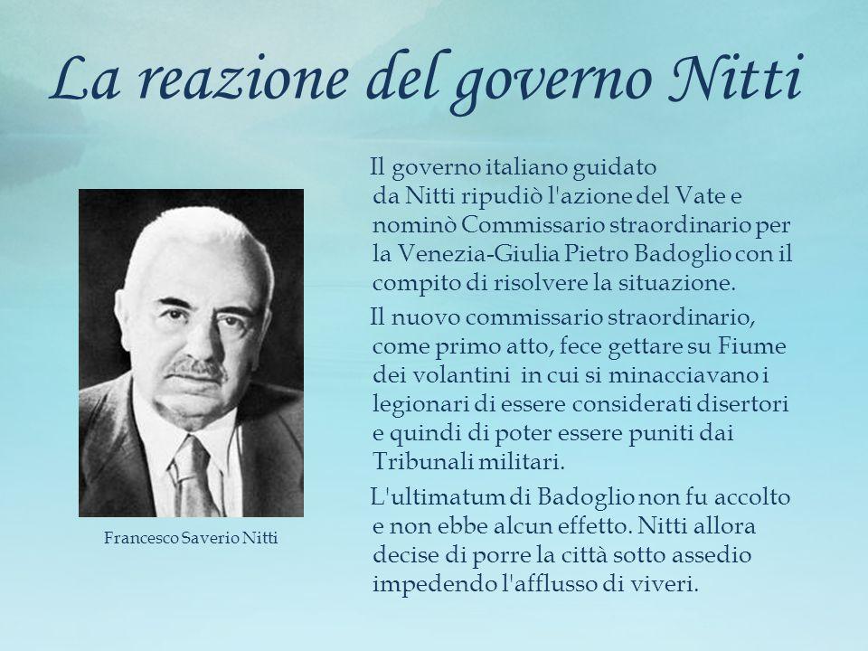 La reazione del governo Nitti Il governo italiano guidato da Nitti ripudiò l'azione del Vate e nominò Commissario straordinario per la Venezia-Giulia