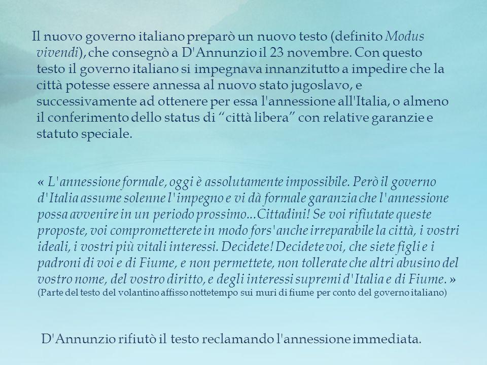 Il nuovo governo italiano preparò un nuovo testo (definito Modus vivendi ), che consegnò a D'Annunzio il 23 novembre. Con questo testo il governo ital