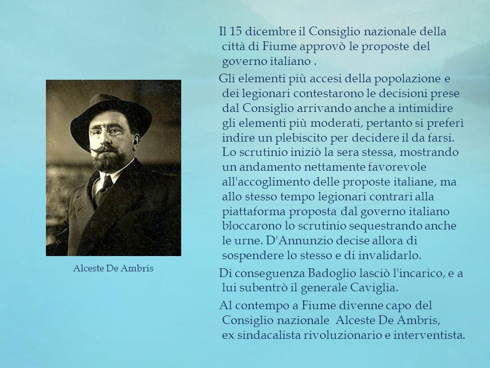 Il 15 dicembre il Consiglio nazionale della città di Fiume approvò le proposte del governo italiano. Gli elementi più accesi della popolazione e dei l