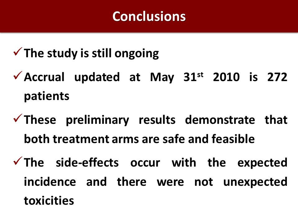 ConclusionsConclusions The study is still ongoing Accrual updated at May 31 st 2010 is 272 patients These preliminary results demonstrate that both tr