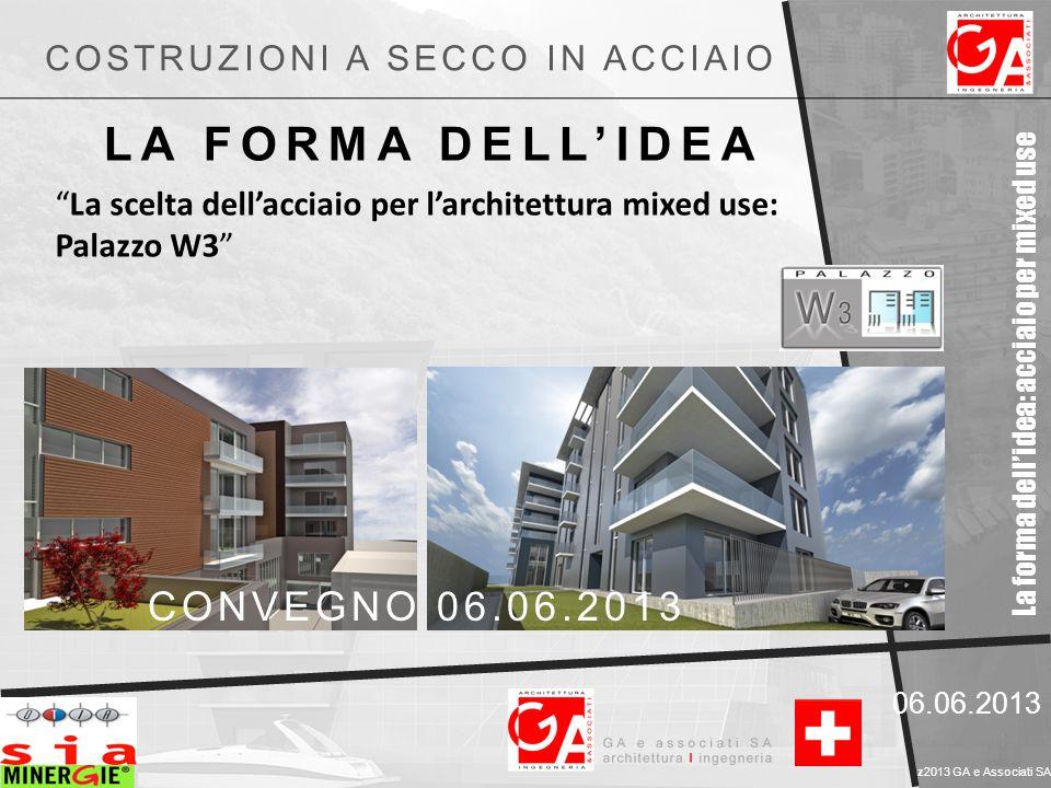 """La forma dell'idea: acciaio per mixed use LA FORMA DELL'IDEA 06.06.2013 z2013 GA e Associati SA COSTRUZIONI A SECCO IN ACCIAIO """"La scelta dell'acciaio"""