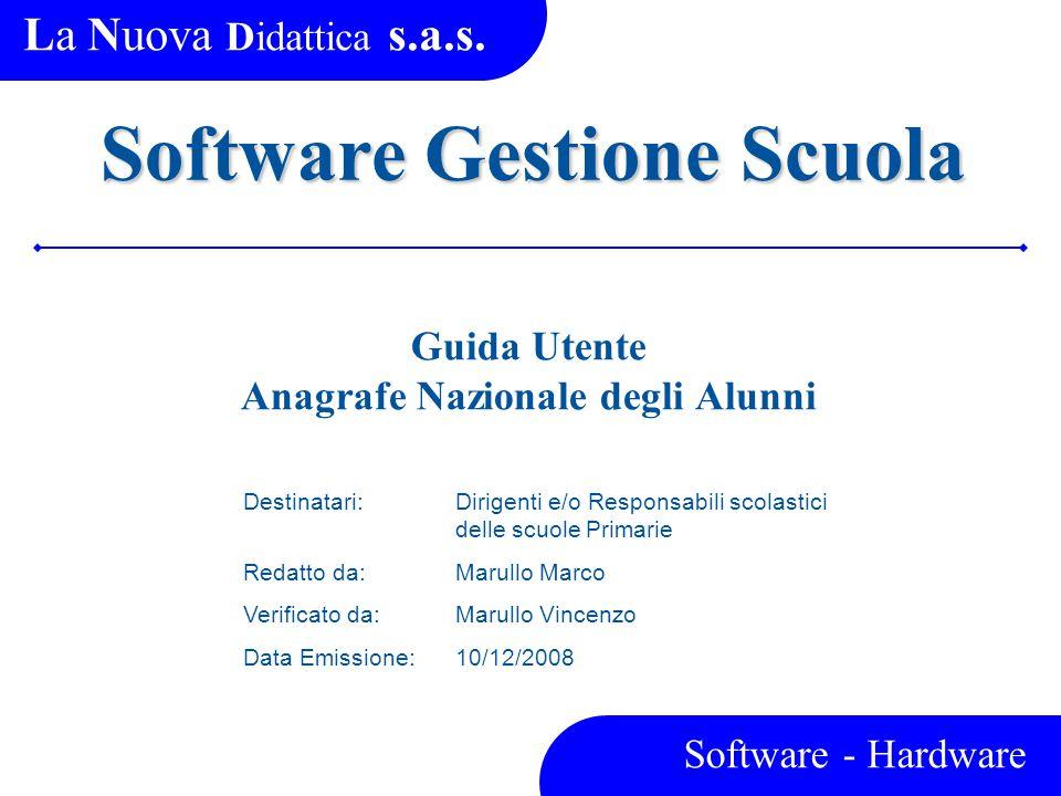 La Nuova Didattica s.a.s. Software - Hardware Guida Utente Anagrafe Nazionale degli Alunni Destinatari:Dirigenti e/o Responsabili scolastici delle scu