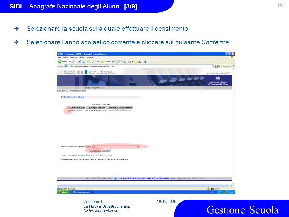 Versione:1 La Nuova Didattica s.a.s. Software-Hardware 10/12/2008 Gestione Scuola 10 SIDI – Anagrafe Nazionale degli Alunni [3/9] Selezionare la scuol