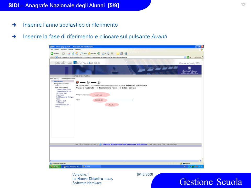 Versione:1 La Nuova Didattica s.a.s. Software-Hardware 10/12/2008 Gestione Scuola 12 SIDI – Anagrafe Nazionale degli Alunni [5/9] Inserire l'anno scol