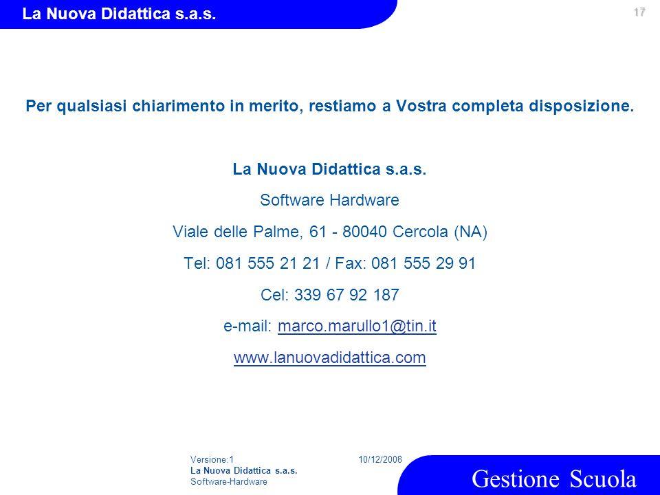 Versione:1 La Nuova Didattica s.a.s. Software-Hardware 10/12/2008 Gestione Scuola La Nuova Didattica s.a.s. Per qualsiasi chiarimento in merito, resti