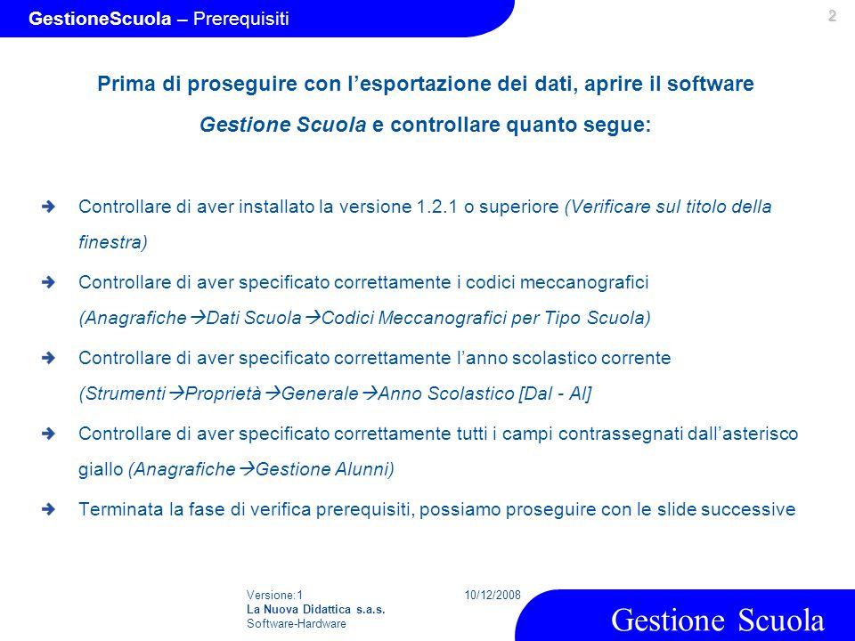 Versione:1 La Nuova Didattica s.a.s. Software-Hardware 10/12/2008 Gestione Scuola Prima di proseguire con l'esportazione dei dati, aprire il software