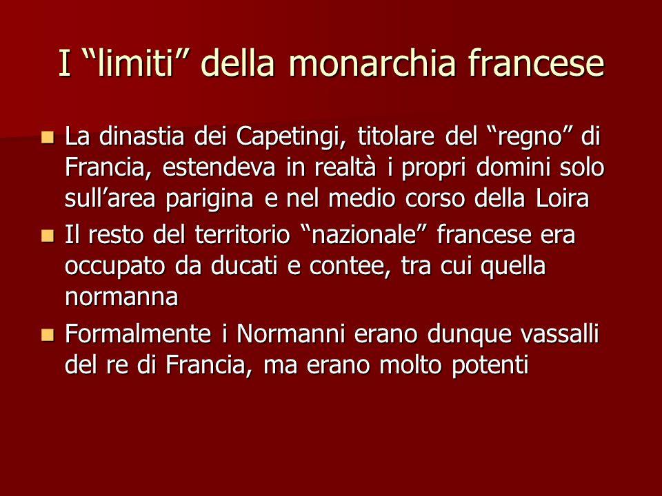 """I """"limiti"""" della monarchia francese La dinastia dei Capetingi, titolare del """"regno"""" di Francia, estendeva in realtà i propri domini solo sull'area par"""