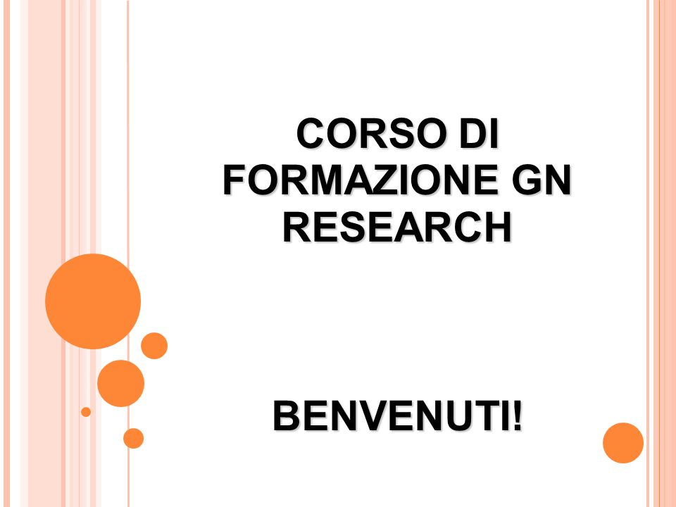 CORSO DI FORMAZIONE GN RESEARCH BENVENUTI!